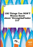 100 Things You Don't Wanna Know about Strengthsfinder 2.0 (5458957172) by Skinner, Andrew