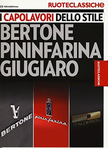 I capolavori dello stile. Bertone, Pininfarina, Giugiaro. Ruoteclassiche