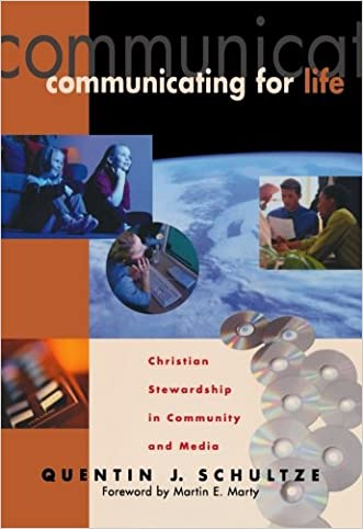 Communicating for Life: Christian Stewardship in Community and Media (RenewedMinds) written by Quentin J. Schultze
