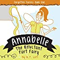 Annabelle, the Reluctant Fart Fairy: Forgotten Fairies, Book 1 Audiobook by M T Lott Narrated by Kat Marlowe