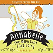 Annabelle, the Reluctant Fart Fairy: Forgotten Fairies, Book 1 | M T Lott