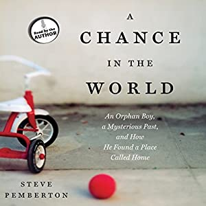 A Chance in the World - An Orphan Boy, a Mysterious Past, and How He Found a Place Called Home - Steve Pemberton