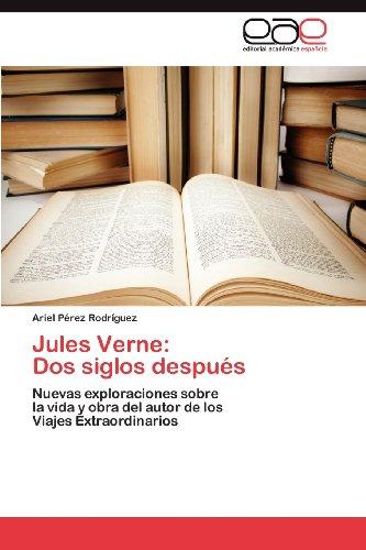 Jules Verne: Dos siglos despu s: Nuevas exploraciones sobre la vida y obra del autor de los Viajes Extraordinarios (Spanish Edition)