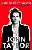 In The Pleasure Groove: Love, Death & Duran Duran by John Taylor (2012) Hardcover John Taylor