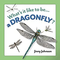 A Dragonfly? (What's It Like to Be...)