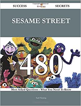 Sesame Street 480 Success Secrets - 480 Most Asked Questions On Sesame Street - What You Need To Know