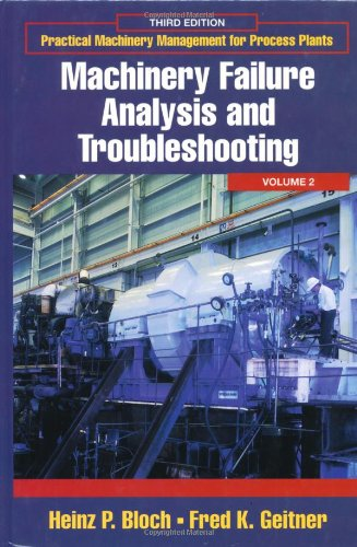 Machinery Failure Analysis and Troubleshooting, 3rd edition (Practical Machinery Management for Process Plants, Volume 2)
