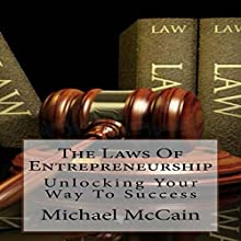 The Laws of Entrepreneurship: Unlocking Your Way to Success (       UNABRIDGED) by Michael McCain Narrated by Korbid Thompson