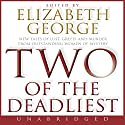 Two of the Deadliest Audiobook by Elizabeth George Narrated by Sile Bermingham, Cassandra Campbell, Mike Chamberlain, Mark Deakins, Justine Eyre, Rosalyn Landor, Ann Marie Lee