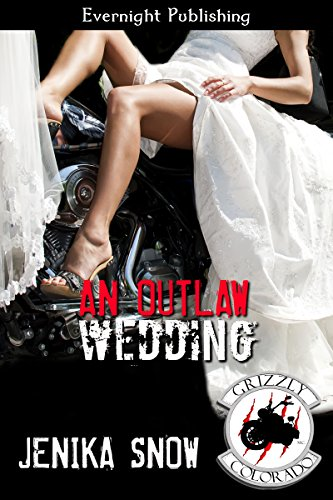 Jenika Snow - An Outlaw Wedding (The Grizzly MC Book 7)