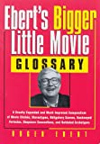 Eberts Bigger Little Movie Glossary: A Greatly Expanded and Much Improved Compendium of Movie Clichés, Stereotypes, Obligatory Scenes, Hackneyed ... Shopworn Conventions, and Outdated Archetypes