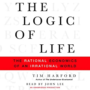 The Logic of Life: The Rational Economics of an Irrational World | [Tim Harford]