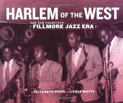 Harlem of the West - The San Francisco Fillmore Jazz Era, by Elizabeth Pepin, Lewis Watts