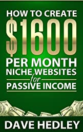 How to Create $1600 per Month Niche Websites for Passive Income