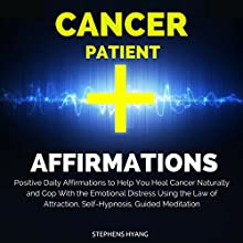 Cancer Patient Affirmations: Positive Daily Affirmations to Help You Heal Cancer Naturally and Cope with the Emotional Distress Using the Law of Attraction, Self-Hypnosis, Guided Meditation  by Stephens Hyang Narrated by Rhiannon Angell