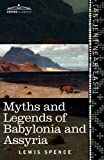 Myths and Legends of Babylonia and Assyria by Lewis Spence