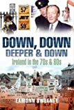 Down, Down Deeper and Down: Ireland in the 70s and 80s