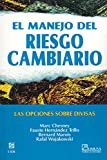 img - for El manejo del riesgo cambiario/ The Risk Management of the Exchange: Las Opciones Sobre Divisas/ The Currency Options (Spanish Edition) book / textbook / text book