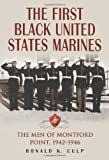 The First Black United States Marines: The Men of Montford Point, 1942-1946