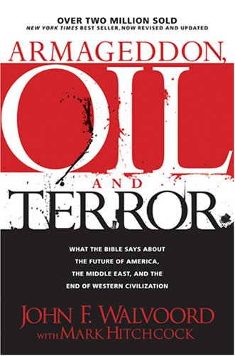 Armageddon, Oil, and Terror: What the Bible Says about the Future, John F. Walvoord, Mark Hitchcock