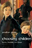 Image of Choosing Children: Genes, Disability, and Design (Uehiro Series in Practical Ethics)