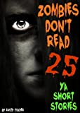 Zombies Dont Read: 25 YA Short Stories