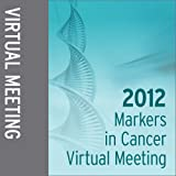 2012 Markers in Cancer Virtual Meeting