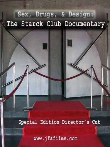 Sex, Drugs, Design: The Starck Club Documentary FINAL CUT
