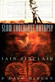 Slow Chocolate Autopsy: Incidents from the Notorious Career of Norton, Prisoner of London (1861590881) by Sinclair, Iain