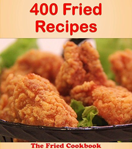 400 Fried Recipes: The Big Fried Cookbook (fried cookbook, fried recipes, fried, fried recipe book, fried cook books) by Jade Jones