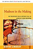 Madness in the Making: The Triumphant Rise & Untimely Fall of America's Show Inventors (0595347665) by Lindsay, David