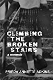 img - for Climbing the Broken Stairs, a Memoir by Adkins, Frieda Annette (2008) Paperback book / textbook / text book