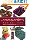 The Stamp Artist's Project Book: 85 Projects to Make and Decorate