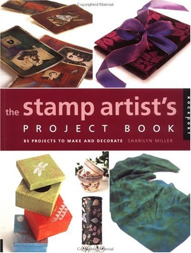 Stamp Artist's Project Book: 85 Projects to Make and Decorate, Sharilyn Miller