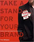 Take a Stand for Your Brand: Building a Great Agency Brand from the Inside Out