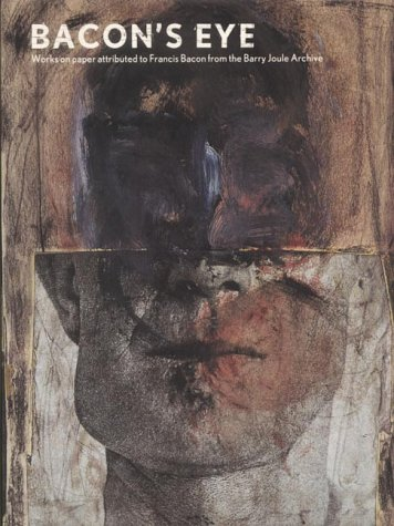 Bacon's Eye: Works on Paper Attributed to Francis Bacon from the Barry Joule Archive