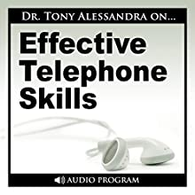 Effective Telephone Skills  by Tony Alessandra Narrated by Tony Alessandra