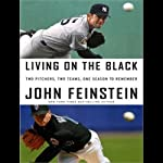Living on the Black: Two Pitchers, Two Teams, One Season to Remember | John Feinstein