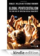 Global Pentecostalism: The New Face of Christian Social Engagement [Edizione Kindle]