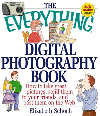 The Everything Digital Photography Book: How to Take Great Pictures, Send Them to Your Friends, and Post Them on the Web (Everything (Hobbies & Games))