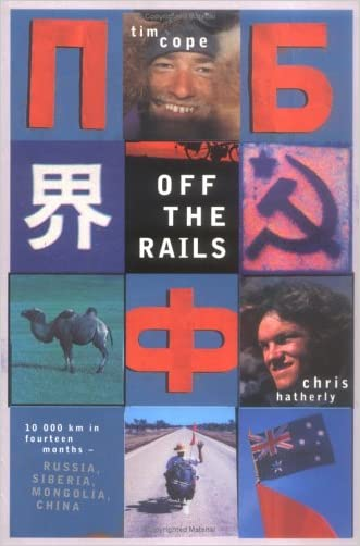 Off the Rails: 10,000 km in fourteen months - Russia, Siberia, Mongolia, and China