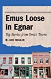 img - for Emus Loose in Egnar: Big Stories from Small Towns by Prof. Judy Muller PhD (2012-10-01) book / textbook / text book