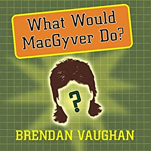 What Would MacGyver Do? Audiobook