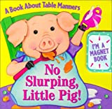 img - for No Slurping, Little Pig!: A Book about Table Manners with Magnetic Board book / textbook / text book