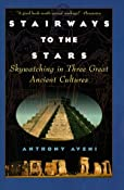 Amazon.com: Stairways to the Stars: Skywatching in Three Great Ancient Cultures (9780471329763): Anthony Aveni: Books