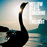 Mellow Beats, Sunshine & Twilight [Jazzy HIPHOP] [P-Vine Records PCD93265]