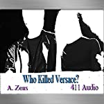 Who Killed Versace?: Understanding A. Cunanan: Mastermind Serial Killers, Book 3 | A. Zens