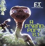 . E.T.: Friend for E.T.: The Extra Terrestrial