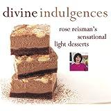 Divine Indulgences: Rose Reismans Sensational Light Desserts