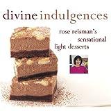 Divine Indulgences: Rose Reismans Sensational Light Dessertsby Rose Reisman